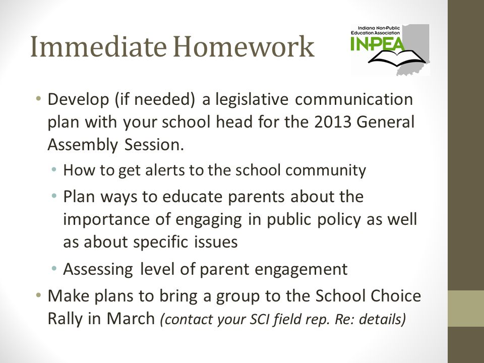 Immediate Homework Develop (if needed) a legislative communication plan with your school head for the 2013 General Assembly Session.