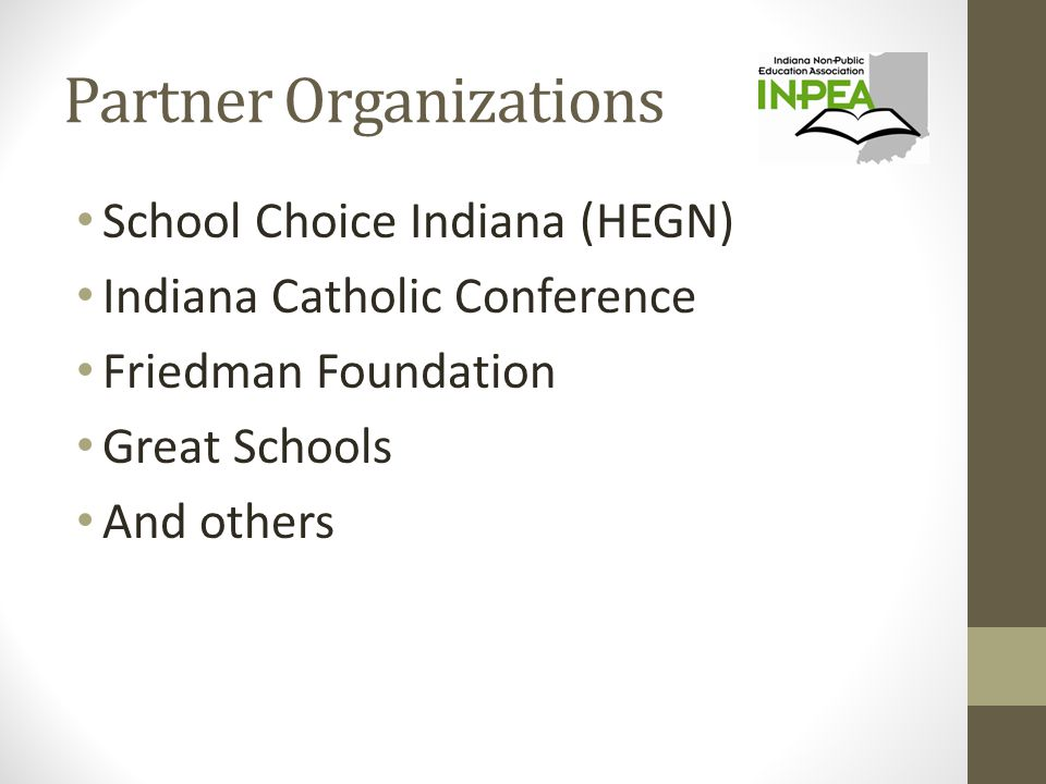Partner Organizations School Choice Indiana (HEGN) Indiana Catholic Conference Friedman Foundation Great Schools And others
