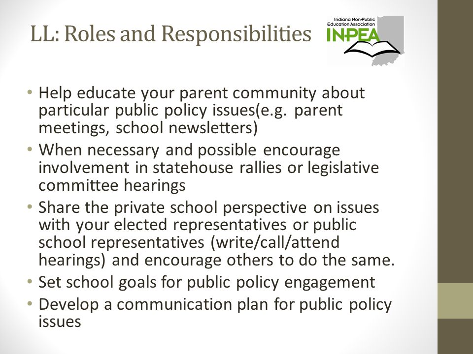 LL: Roles and Responsibilities Help educate your parent community about particular public policy issues(e.g.