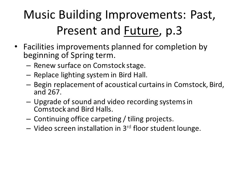 Music Building Improvements: Past, Present and Future, p.3 Facilities improvements planned for completion by beginning of Spring term.