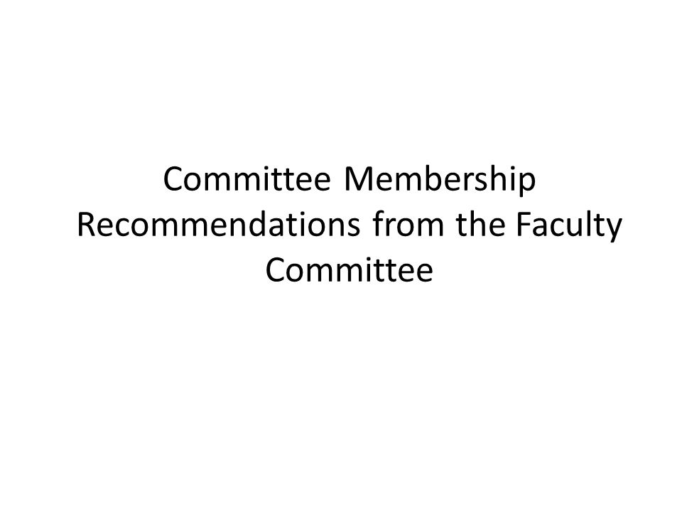 Committee Membership Recommendations from the Faculty Committee