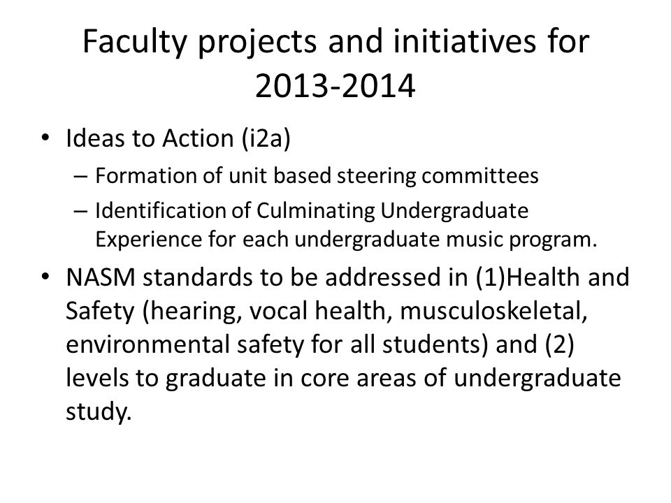 Faculty projects and initiatives for 2013-2014 Ideas to Action (i2a) – Formation of unit based steering committees – Identification of Culminating Undergraduate Experience for each undergraduate music program.