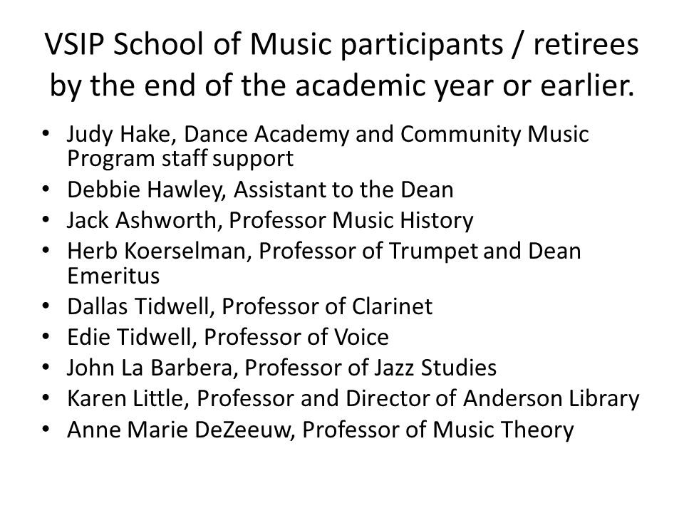 VSIP School of Music participants / retirees by the end of the academic year or earlier. Judy Hake, Dance Academy and Community Music Program staff su