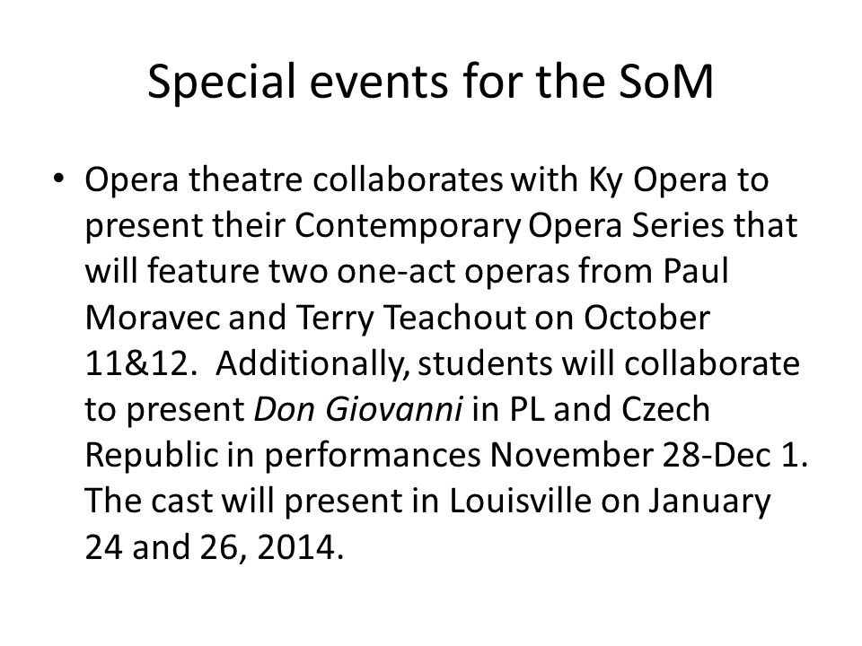 Special events for the SoM Opera theatre collaborates with Ky Opera to present their Contemporary Opera Series that will feature two one-act operas from Paul Moravec and Terry Teachout on October 11&12.