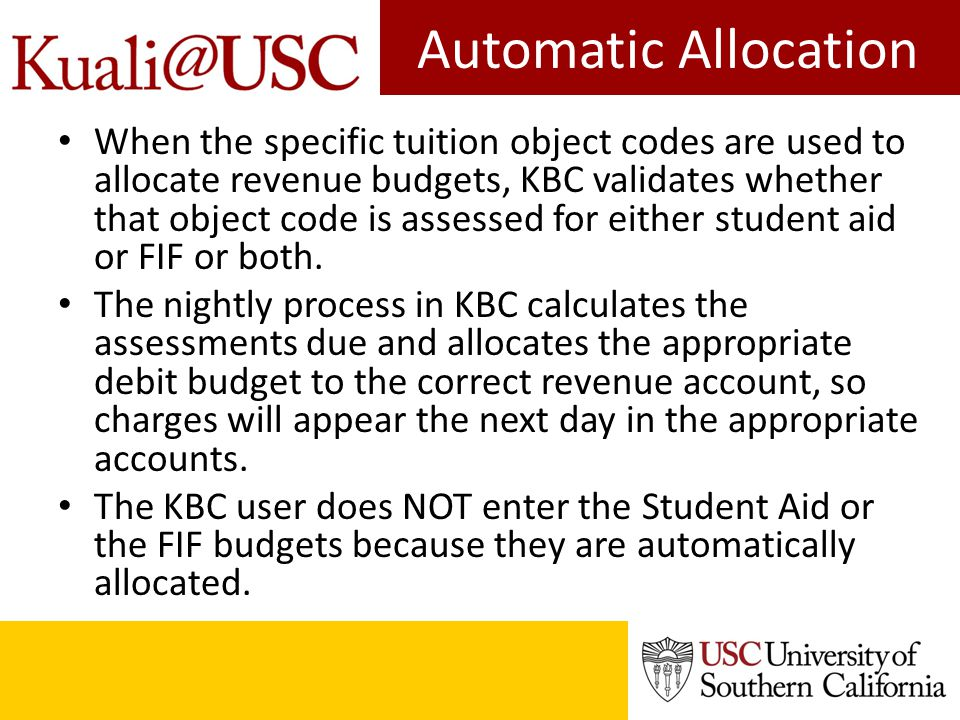 Automatic Allocation When the specific tuition object codes are used to allocate revenue budgets, KBC validates whether that object code is assessed f