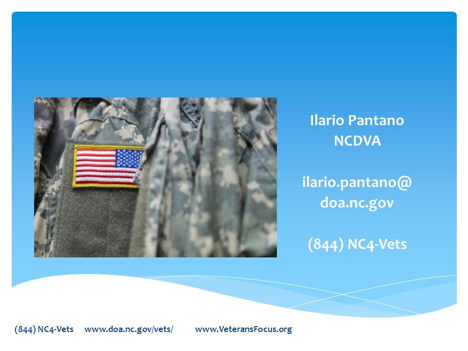 Ilario Pantano NCDVA ilario.pantano@ doa.nc.gov (844) NC4-Vets (844) NC4-Vets www.doa.nc.gov/vets/ www.VeteransFocus.org