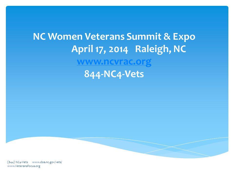 NC Women Veterans Summit & Expo April 17, 2014 Raleigh, NC www.ncvrac.org 844-NC4-Vets www.ncvrac.org (844) NC4-Vets www.doa.nc.gov/vets/ www.VeteransFocus.org