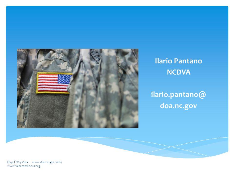 Ilario Pantano NCDVA ilario.pantano@ doa.nc.gov (844) NC4-Vets www.doa.nc.gov/vets/ www.VeteransFocus.org