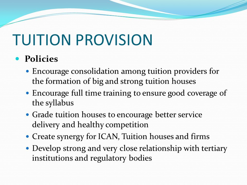 TUITION PROVISION Policies Encourage consolidation among tuition providers for the formation of big and strong tuition houses Encourage full time trai