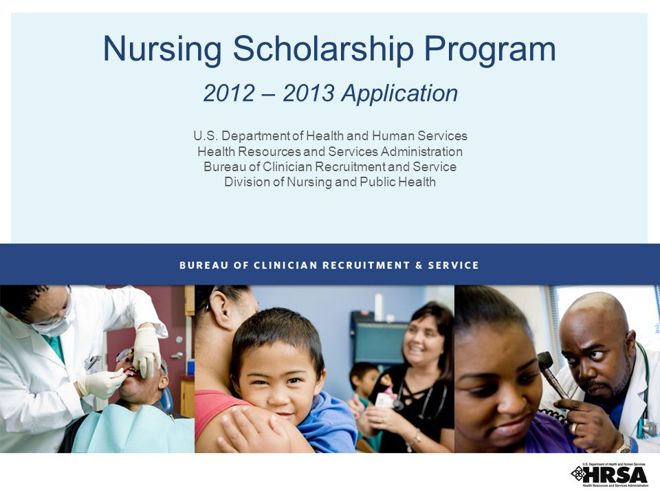 Nursing Scholarship Program 2012 – 2013 Application U.S. Department of Health and Human Services Health Resources and Services Administration Bureau o