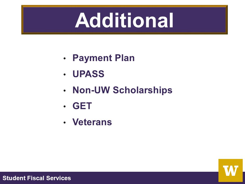 Student Fiscal Services Additional Information Payment Plan UPASS Non-UW Scholarships GET Veterans