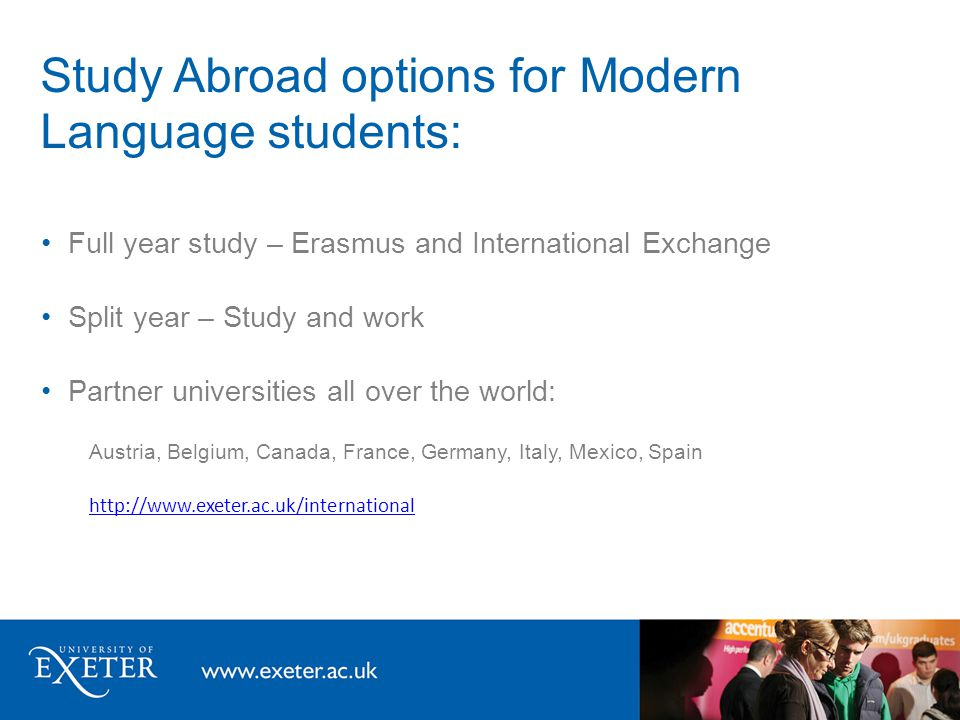 Study Abroad options for Modern Language students: Full year study – Erasmus and International Exchange Split year – Study and work Partner universiti
