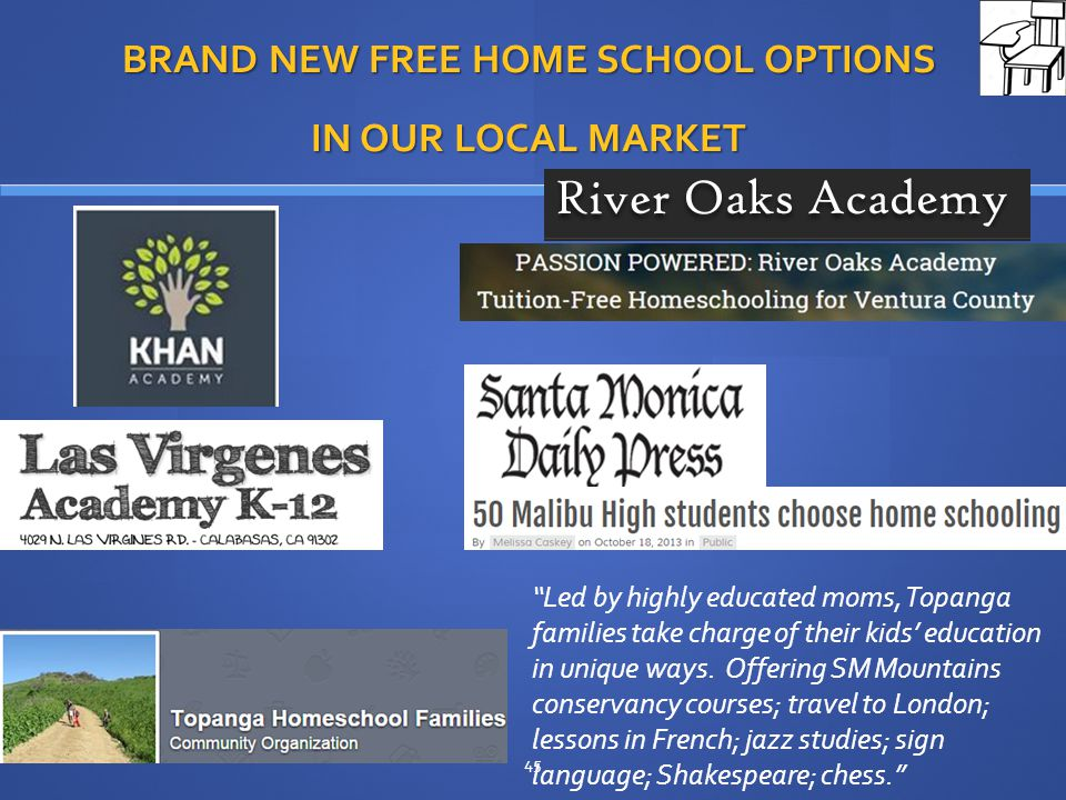 BRAND NEW FREE HOME SCHOOL OPTIONS IN OUR LOCAL MARKET 45 Led by highly educated moms, Topanga families take charge of their kids' education in unique ways.