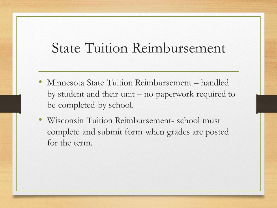 State Tuition Reimbursement Minnesota State Tuition Reimbursement – handled by student and their unit – no paperwork required to be completed by schoo