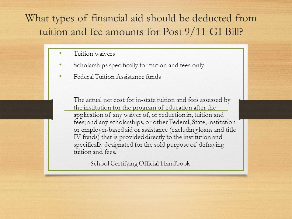 What types of financial aid should be deducted from tuition and fee amounts for Post 9/11 GI Bill? Tuition waivers Scholarships specifically for tuiti