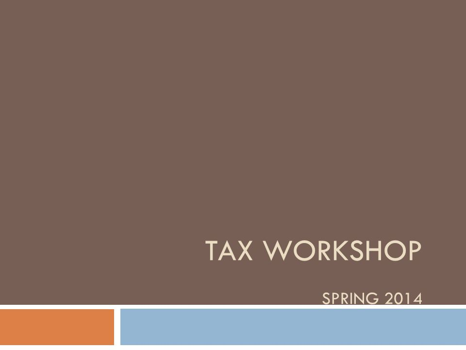 TAX WORKSHOP SPRING 2014