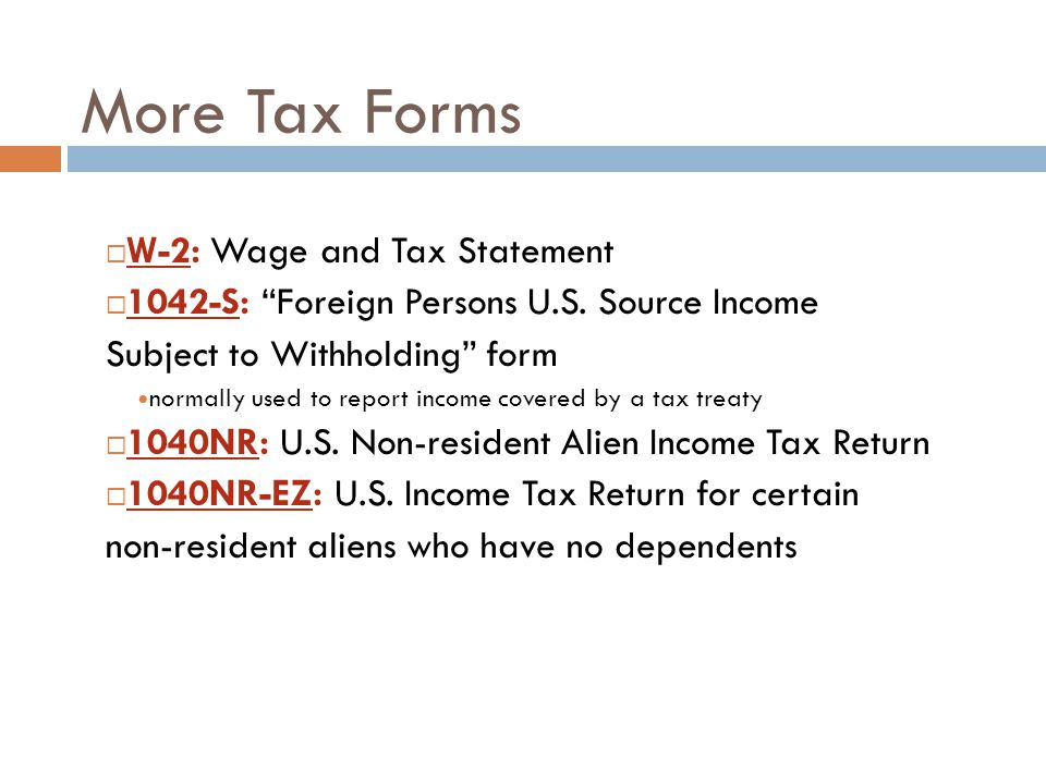 "More Tax Forms  W-2: Wage and Tax Statement  1042-S: ""Foreign Persons U.S. Source Income Subject to Withholding"" form normally used to report income"