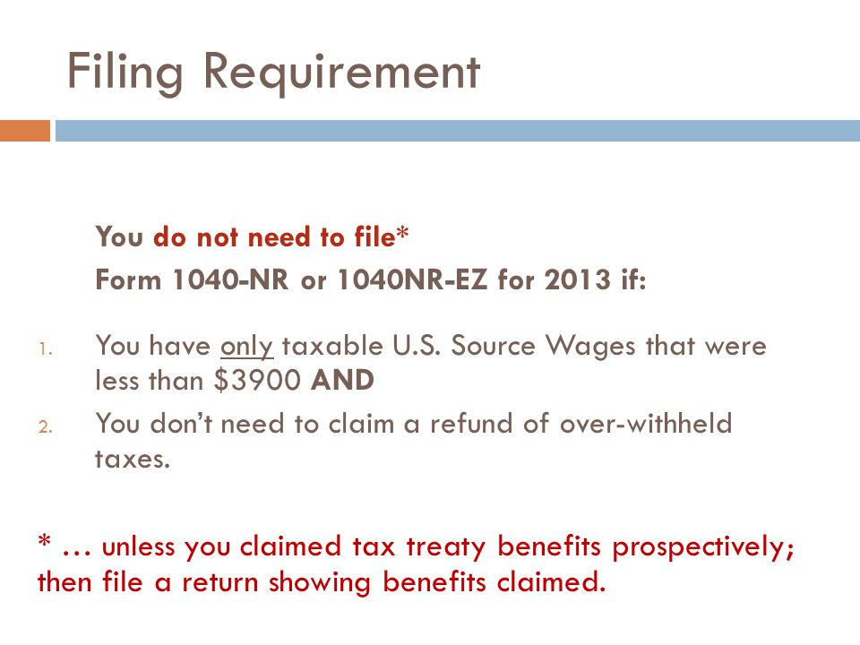 Filing Requirement You do not need to file* Form 1040-NR or 1040NR-EZ for 2013 if: 1.