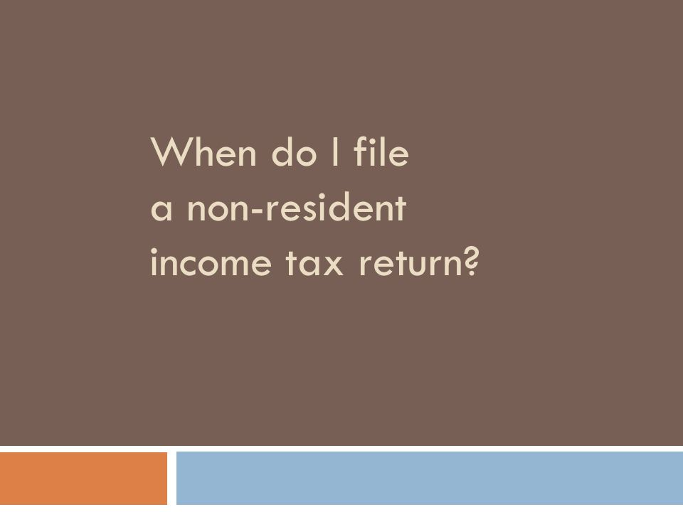 When do I file a non-resident income tax return?