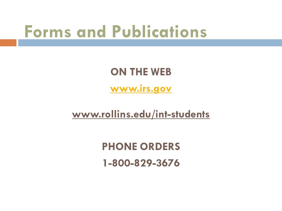 Forms and Publications ON THE WEB www.irs.gov www.rollins.edu/int-students PHONE ORDERS 1-800-829-3676