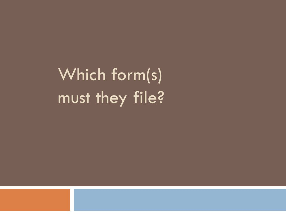 Which form(s) must they file?