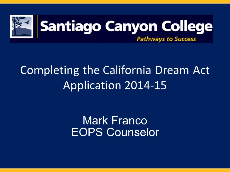 Completing the California Dream Act Application 2014-15 Mark Franco EOPS Counselor