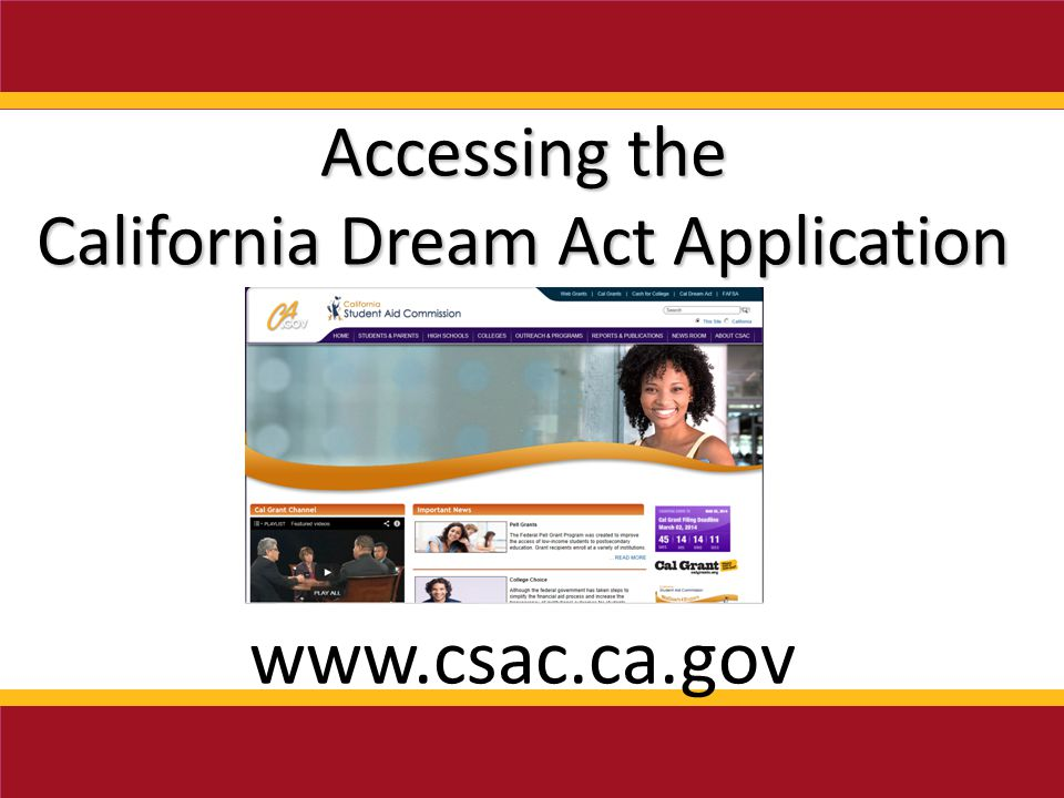 www.csac.ca.gov Accessing the California Dream Act Application
