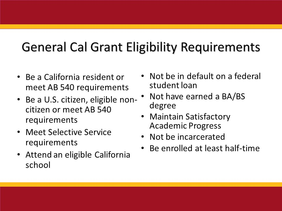Be a California resident or meet AB 540 requirements Be a U.S.