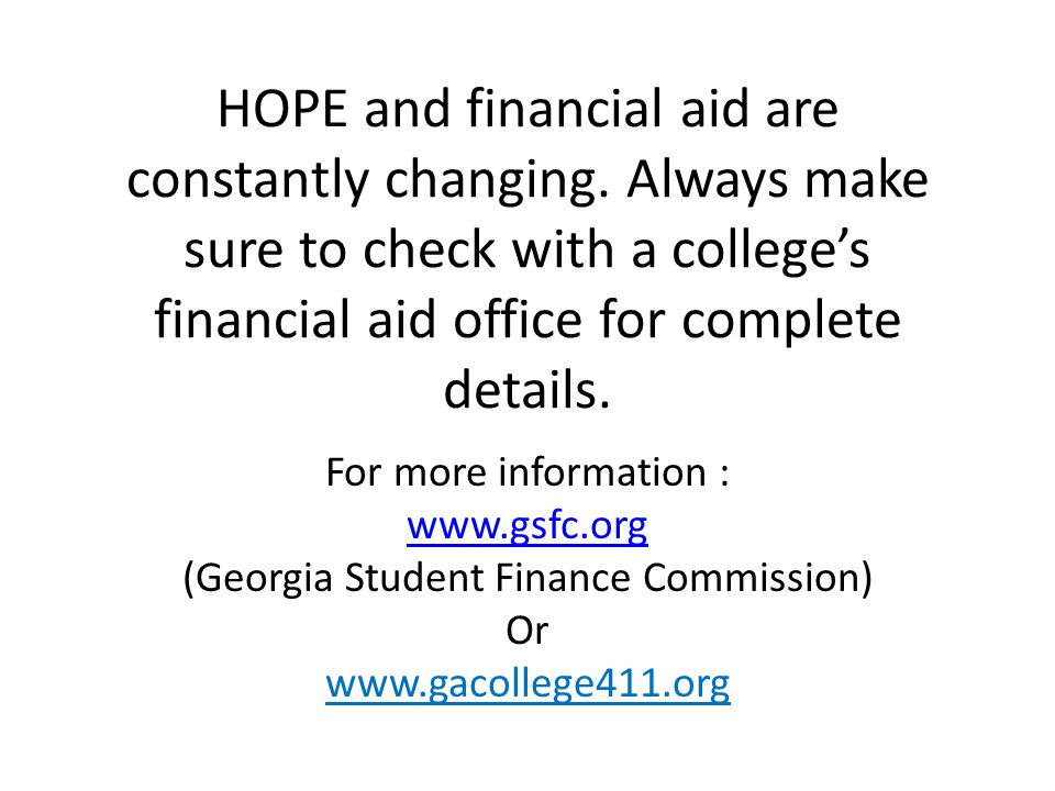HOPE and financial aid are constantly changing.