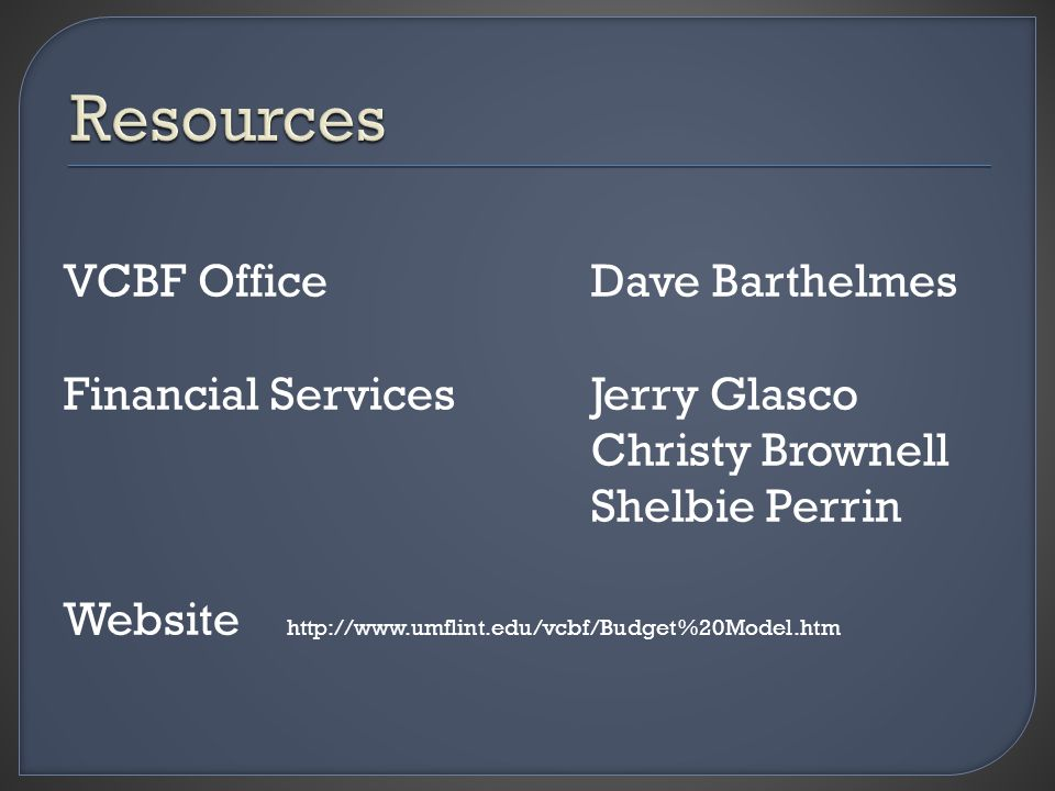 VCBF OfficeDave Barthelmes Financial ServicesJerry Glasco Christy Brownell Shelbie Perrin Website http://www.umflint.edu/vcbf/Budget%20Model.htm