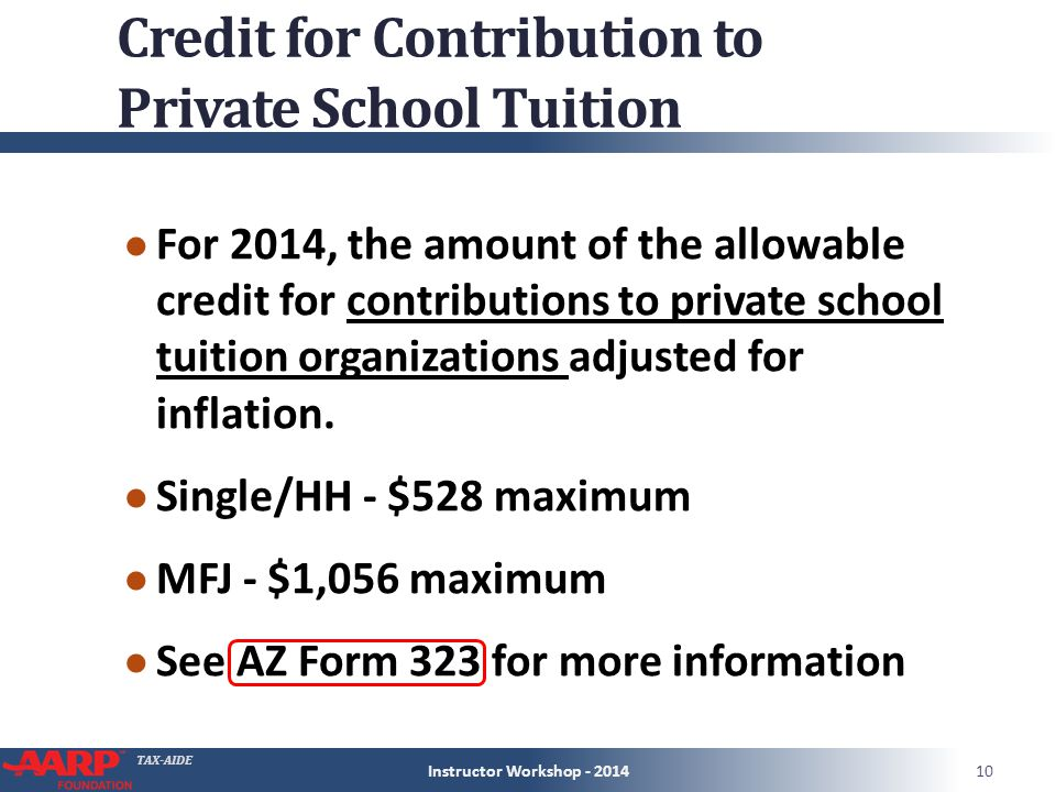 TAX-AIDE Credit for Contribution to Private School Tuition ● For 2014, the amount of the allowable credit for contributions to private school tuition organizations adjusted for inflation.