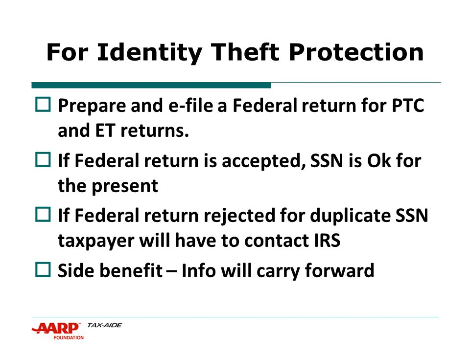 17 AZ Returning Counselor Training 2013 For Identity Theft Protection  Prepare and e-file a Federal return for PTC and ET returns.
