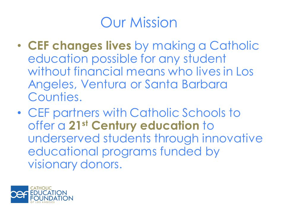 CEF changes lives by making a Catholic education possible for any student without financial means who lives in Los Angeles, Ventura or Santa Barbara Counties.