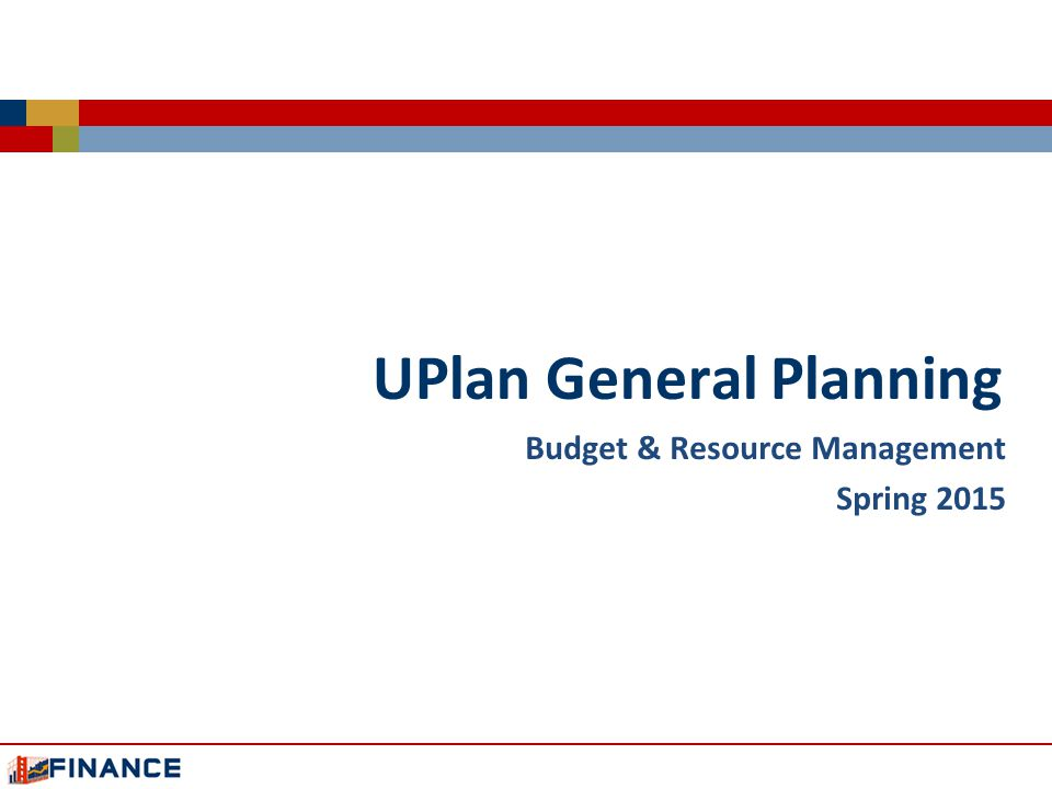 UPlan General Planning Budget & Resource Management Spring 2015