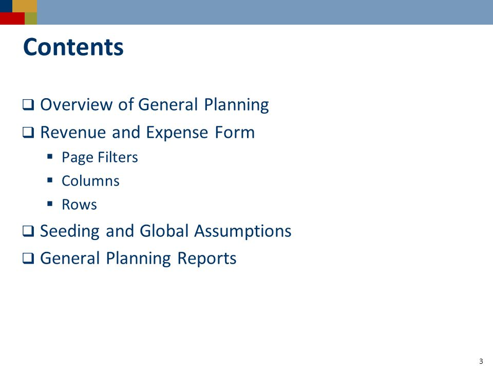 3 Contents  Overview of General Planning  Revenue and Expense Form  Page Filters  Columns  Rows  Seeding and Global Assumptions  General Planning Reports
