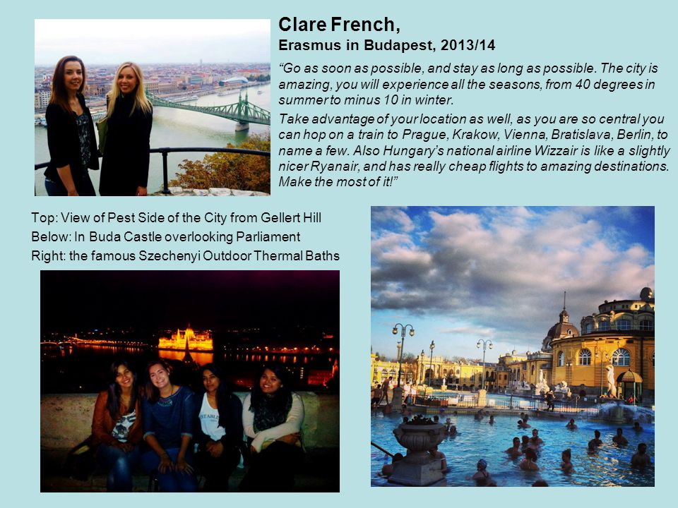 Clare French, Erasmus in Budapest, 2013/14 Go as soon as possible, and stay as long as possible.