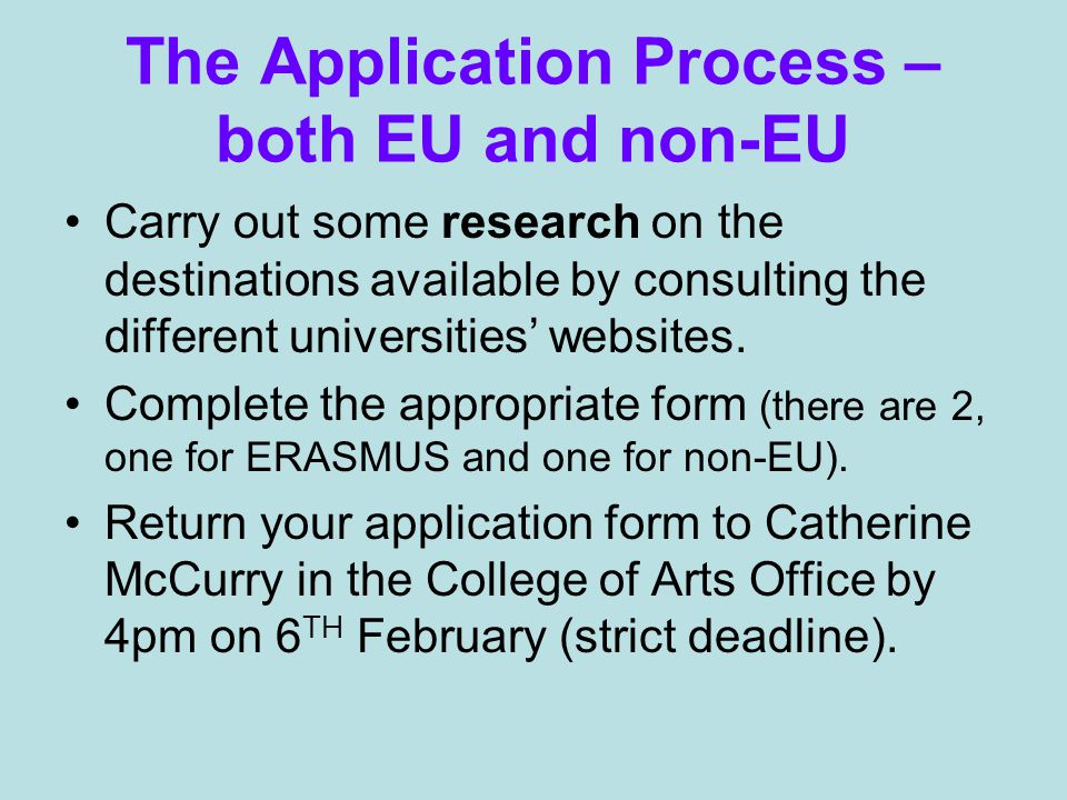 The Application Process – both EU and non-EU Carry out some research on the destinations available by consulting the different universities' websites.