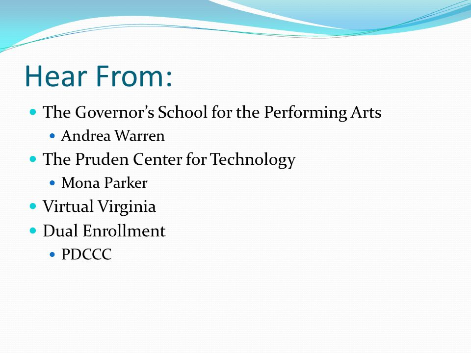 Hear From: The Governor's School for the Performing Arts Andrea Warren The Pruden Center for Technology Mona Parker Virtual Virginia Dual Enrollment P