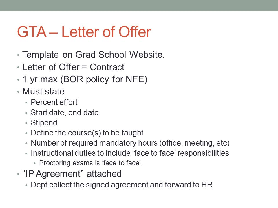 GTA – Letter of Offer Template on Grad School Website. Letter of Offer = Contract 1 yr max (BOR policy for NFE) Must state Percent effort Start date,