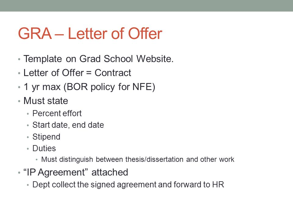 GRA – Letter of Offer Template on Grad School Website. Letter of Offer = Contract 1 yr max (BOR policy for NFE) Must state Percent effort Start date,