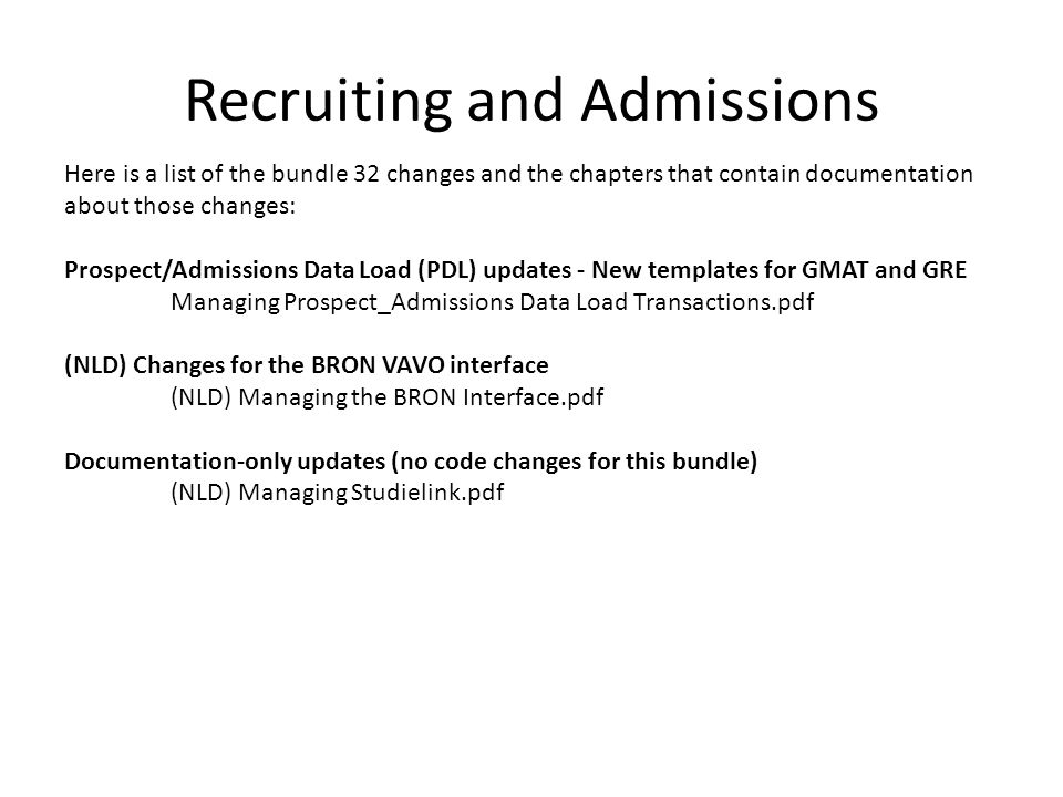 Recruiting and Admissions Here is a list of the bundle 32 changes and the chapters that contain documentation about those changes: Prospect/Admissions