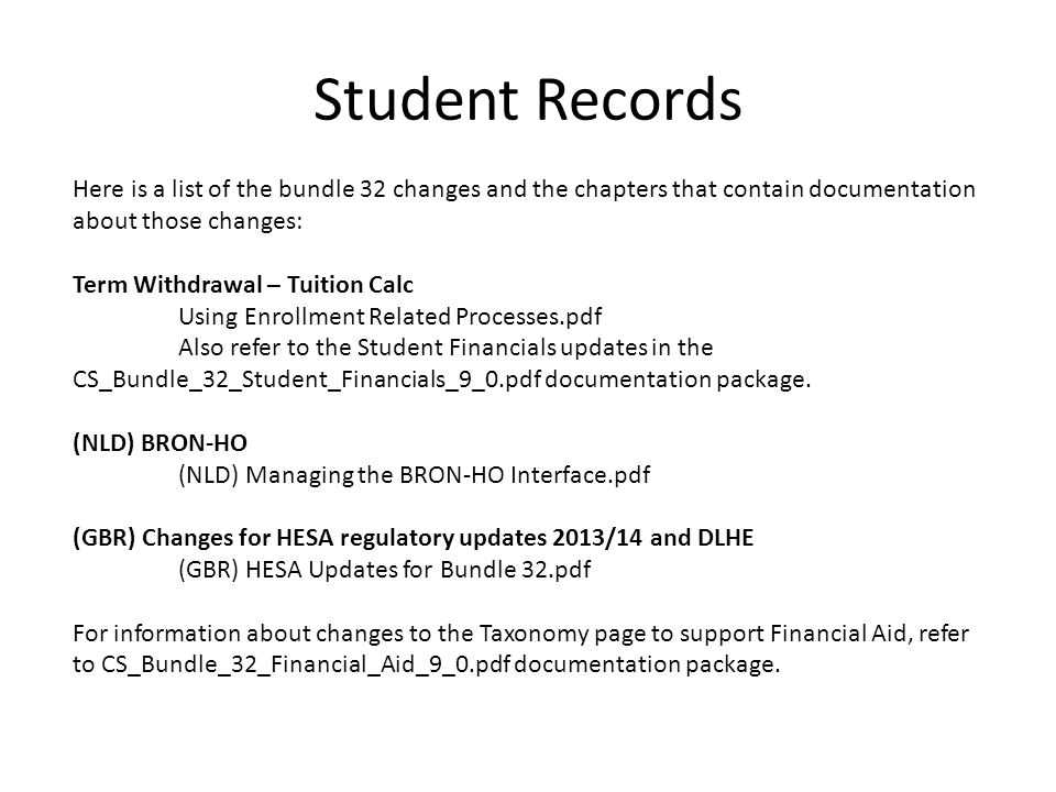Student Records Here is a list of the bundle 32 changes and the chapters that contain documentation about those changes: Term Withdrawal – Tuition Cal