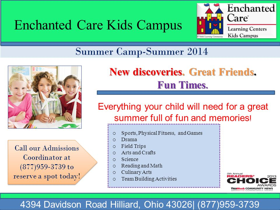 Summer Camp-Summer 2014 Enchanted Care Kids Campus 4394 Davidson Road Hilliard, Ohio 43026| (877)959-3739 New discoveries.