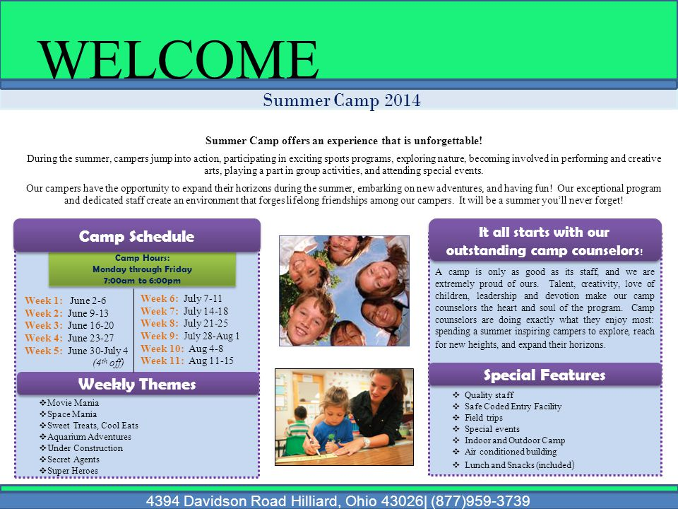 Summer Camp 2014 WELCOME 4394 Davidson Road Hilliard, Ohio 43026| (877)959-3739 Summer Camp offers an experience that is unforgettable.