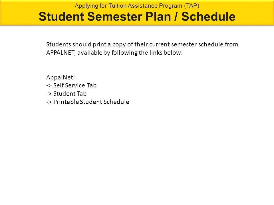 Students should print a copy of their current semester schedule from APPALNET, available by following the links below: AppalNet: -> Self Service Tab -