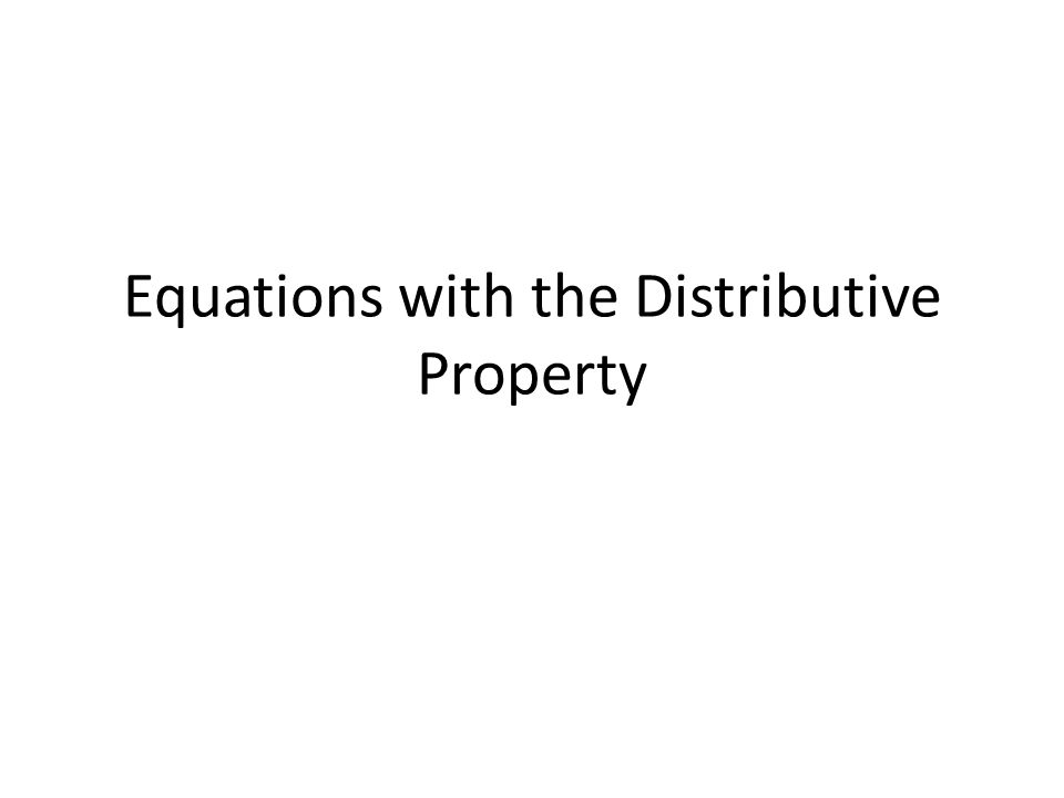 Equations with the Distributive Property