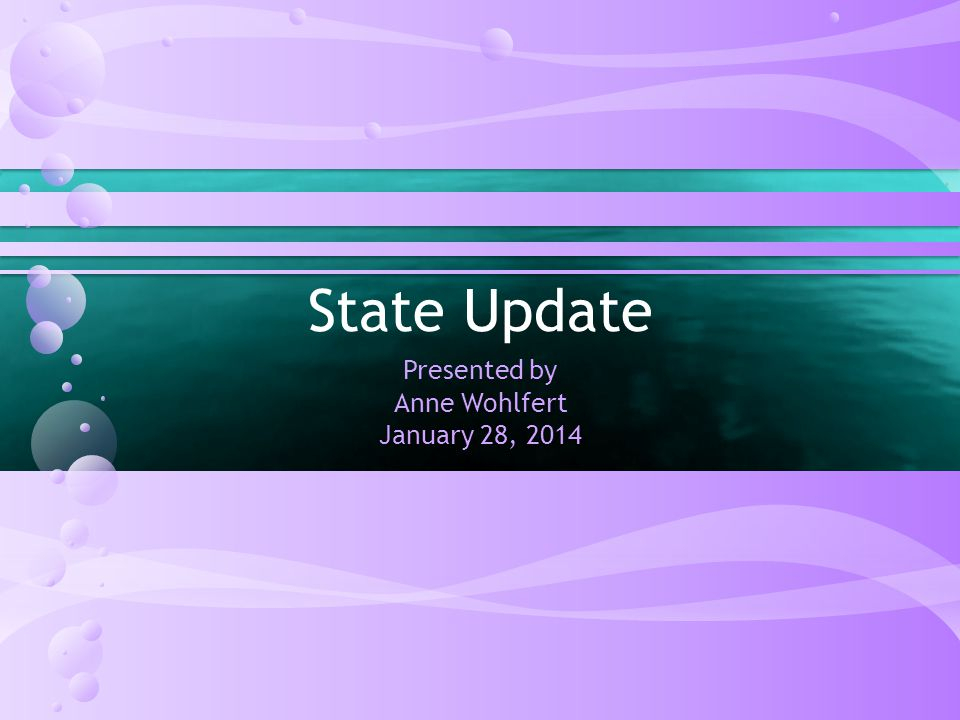 State Update Presented by Anne Wohlfert January 28, 2014