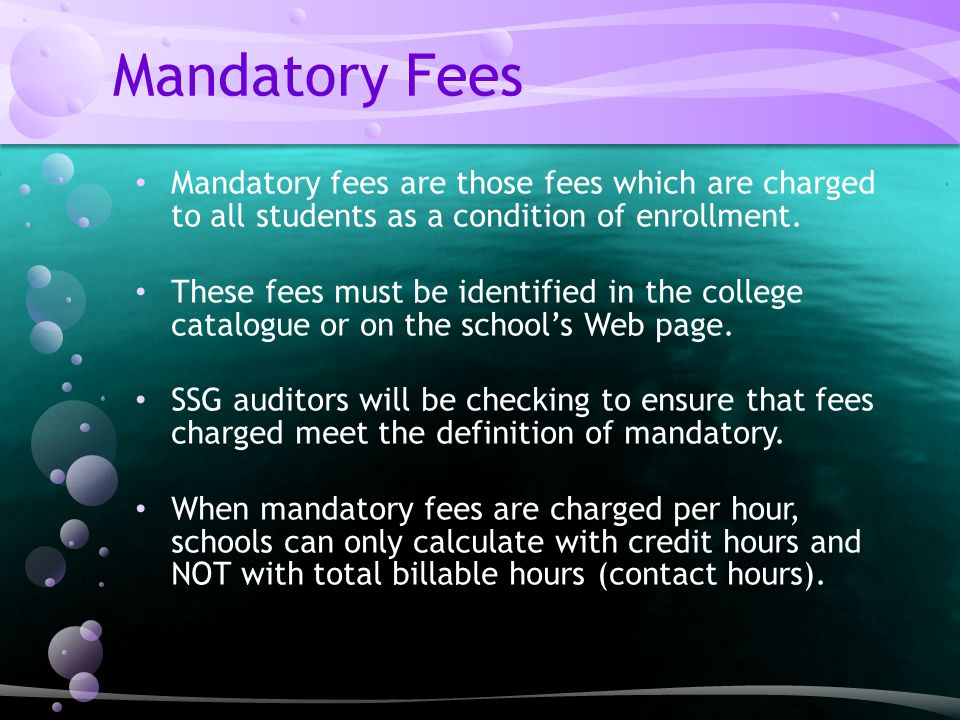 Mandatory Fees Mandatory fees are those fees which are charged to all students as a condition of enrollment.