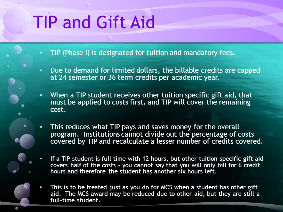 TIP and Gift Aid TIP (Phase I) is designated for tuition and mandatory fees.