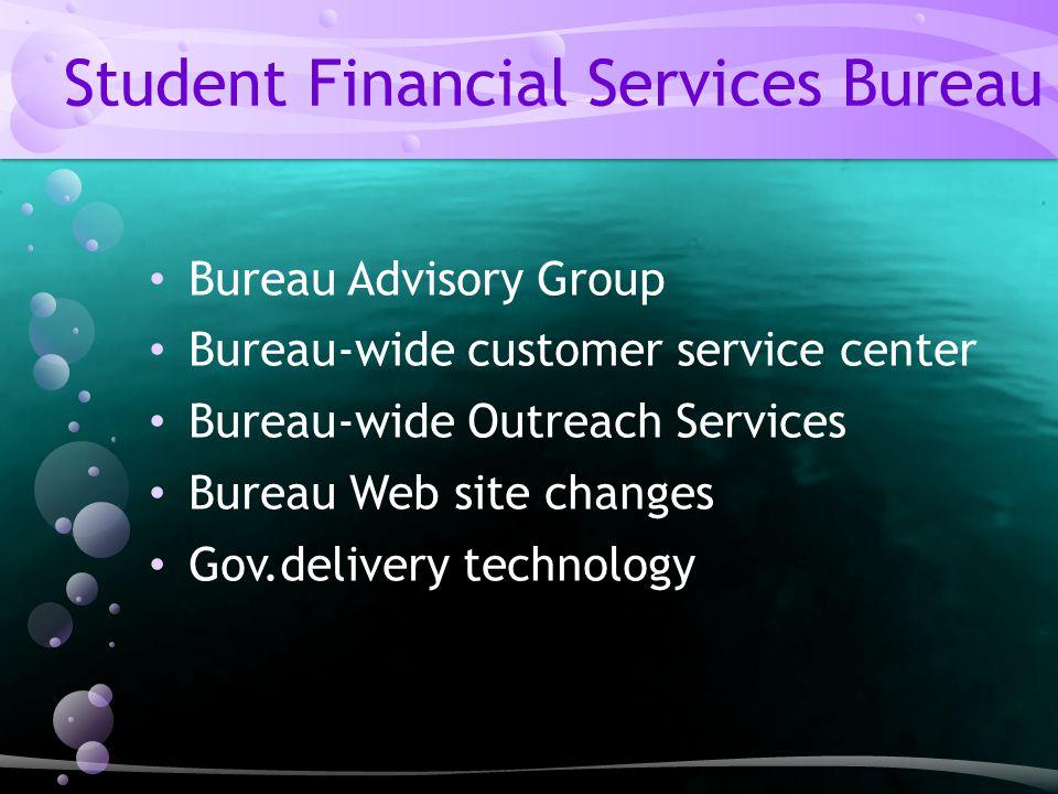 Student Financial Services Bureau Bureau Advisory Group Bureau-wide customer service center Bureau-wide Outreach Services Bureau Web site changes Gov.delivery technology